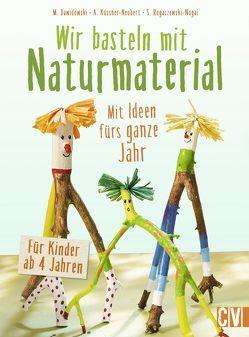 Wir basteln mit Naturmaterial von Dawidowski,  Marion, Küssner-Neubert ,  Andrea, Rogaczewski-Nogai,  Sybille