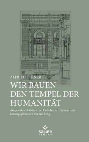 Wir bauen den Tempel der Humanität von Lehner,  Alfried, Seng,  Thomas