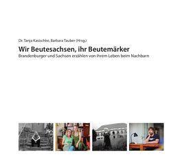 Wir Beutesachsen, ihr Beutemärker von Dr. Kasischke,  Tanja, Tauber,  Barbara