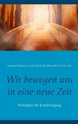 Wir bewegen uns in eine neue Zeit von Edelmann,  Susanne, Og-Min,  Lady Nayla, Son,  Tom-Lin-