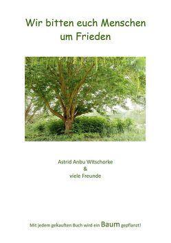 Wir bitten euch Menschen um Frieden von Witschorke,  Astrid Anbu
