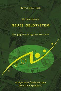 Wir brauchen ein neues Geldsystem von Hack,  Bernd Udo