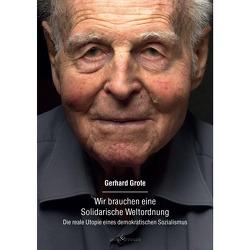 Wir brauchen eine Solidarische Weltordnung von Grote,  Gerhard