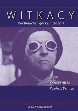 Wir brauchen gar kein Jenseits. Sechs Stücke. Zweisprachige Ausgabe polnisch und deutsch von Witkacy