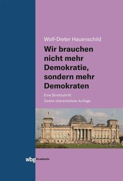 Wir brauchen nicht mehr Demokratie, sondern mehr Demokraten von Hauenschild,  Wolf-Dieter