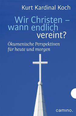 Wir Christen – wann endlich vereint? von Biel,  Robert, Koch,  Kurt Kardinal