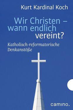 Wir Christen – wann endlich vereint? von Biel,  Robert, Koch,  Kurt