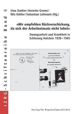 »Wir empfehlen Rückverschickung, da sich der Arbeitseinsatz nicht lohnt« von Danker,  Uwe, Grewe,  Annette, Köhler,  Nils, Lehmann,  Sebastian