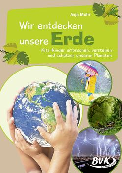 Wir entdecken unsere Erde von Mohr,  Anja