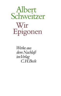Wir Epigonen von Körtner,  Ulrich, Schweitzer,  Albert, Zürcher,  Johann