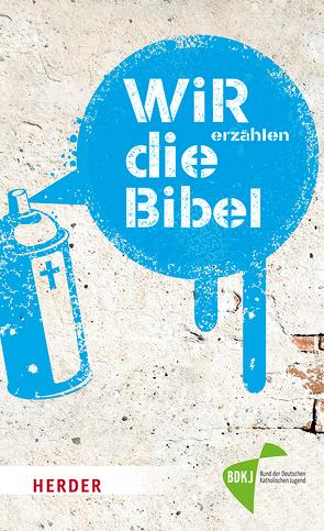 WIR erzählen DIE BIBEL von Hübenthal,  Sandra, Klinger,  Bernhard, Linker,  Christian, Otten,  Peter, Springwald,  Mika
