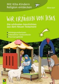Wir erzählen von Jesus – Die schönsten Geschichten aus dem Neuen Testament von Kurt,  Aline