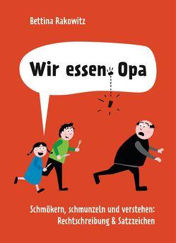 Wir essen Opa. Schmökern, schmunzeln und verstehen: Rechtschreibung & Satzzeichen von Rakowitz,  Bettina