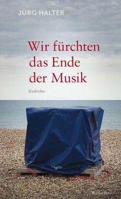 Wir fürchten das Ende der Musik von Halter,  Jürg