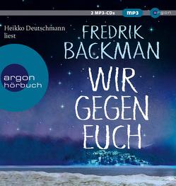 Wir gegen euch von Backman,  Fredrik, Deutschmann,  Heikko, Rieck-Blankenburg,  Antje