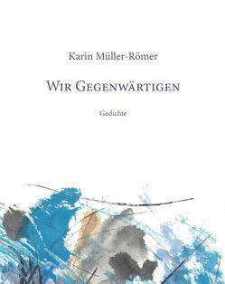 Wir Gegenwärtigen von Karin,  Müller-Römer
