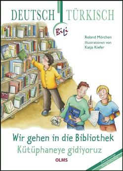 Wir gehen in die Bibliothek – Kütüphaneye gidiyoruz von Kiefer,  Katja, Mörchen,  Roland