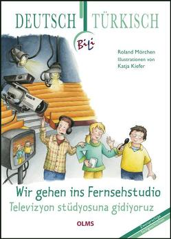 Wir gehen ins Fernsehstudio – Televizyon stüdyosuna gidiyoruz von Kiefer,  Katja, Mörchen,  Roland