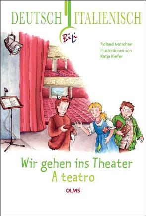 Wir gehen ins Theater – A teatro von Kiefer,  Katja, Mörchen,  Roland, Nobilini,  Elena
