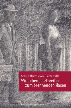Wir gehen jetzt weiter zum brennenden Hasen von Bremicker,  Armin, Ertle,  Peter