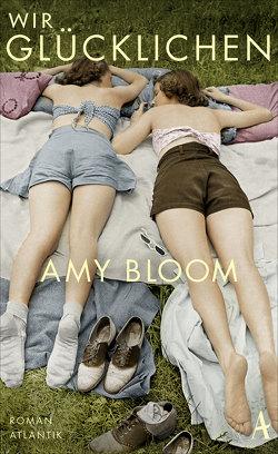 Wir Glücklichen von Bloom,  Amy, Razum,  Kathrin