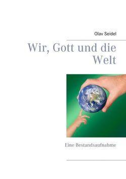 Wir, Gott und die Welt von Seidel,  Olav