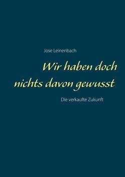Wir haben doch nichts davon gewusst von canaryland.de Initiative zur Bewusstseinsbildung, Leinenbach,  Jose