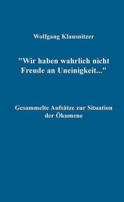 Wir haben wahrlich nicht Freude an Uneinigkeit… von Klausnitzer,  Wolfgang