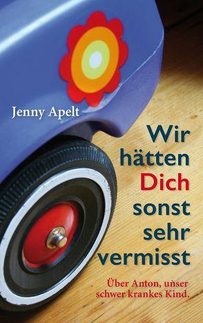 Wir hätten Dich sonst sehr vermisst von Apelt,  Jenny