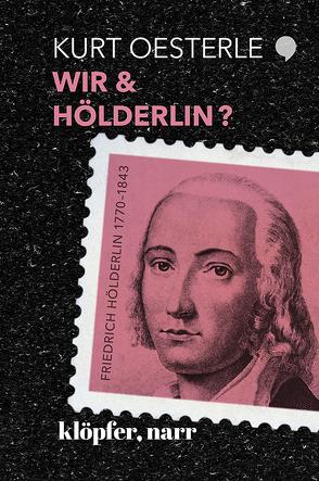 WIR & HÖLDERLIN? von Oesterle,  Dr. Kurt
