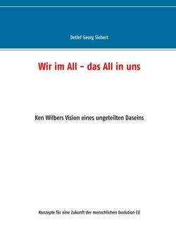 Wir im All – das All in uns von Siebert,  Detlef Georg