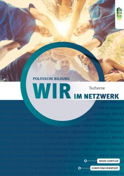 WIR im Netzwerk – Lehr- und Arbeitsbuch für politische Bildung von Eisl,  Franz, Thonhauser,  Fritz, Tscherne,  Michaela