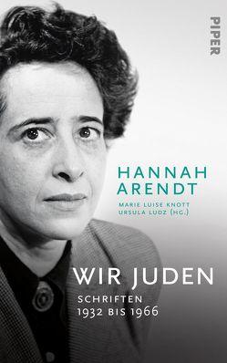 Wir Juden von Arendt,  Hannah, Knott,  Marie Luise, Ludz,  Ursula