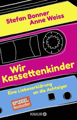 Wir Kassettenkinder von Bonner,  Stefan, Weiss,  Anne