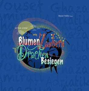wir Kinder erzählen vom Blumen Zaubern und Drachen Besiegen von Peifer,  Pascal