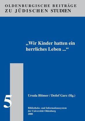 Wir Kinder hatten ein herrliches Leben… von Blömer,  Ursula, Garz,  Detlef