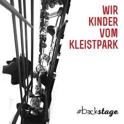 Wir Kinder vom Kleistpark #backstage von Marx,  Elena, Tröndle,  Jens