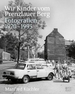 Wir Kinder vom Prenzlauer Berg von Küchler,  Manfred