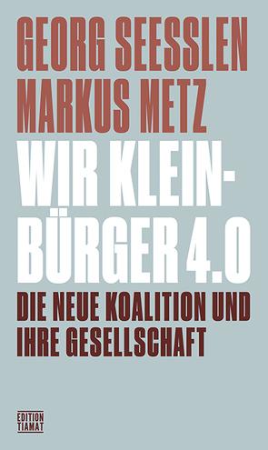 Wir Kleinbürger 4.0 von Metz,  Markus, Seeßlen,  Gerog