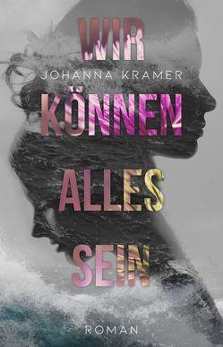 Wir können alles sein von Kramer,  Johanna