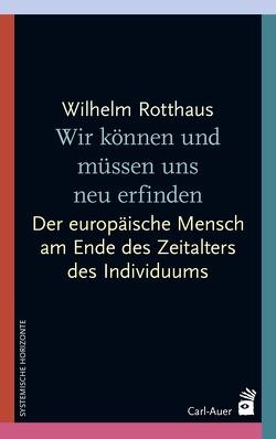 Wir können und müssen uns neu erfinden von Rotthaus,  Wilhelm