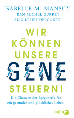 Wir können unsere Gene steuern! von Gurret,  Jean-Michel, Lefief-Delcourt,  Alix, Mansuy,  Isabelle M., Zwilling,  Martin