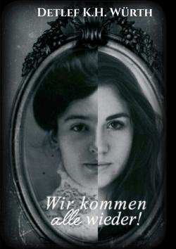 Wir kommen alle wieder! von Würth,  Detlef K.H.