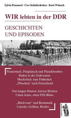 WIR lebten in der DDR von Pommert,  Sylvia, Schieferdecker,  Uwe, Wünsch,  Kurt