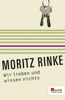 Wir lieben und wissen nichts von Rinke,  Moritz