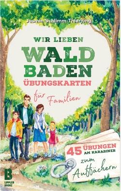 Wir lieben Waldbaden – Übungskarten für Familien von Lazaru,  Diana, Schlimm-Thierjung,  Jasmin