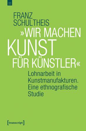 »Wir machen Kunst für Künstler« von Schultheis,  Franz