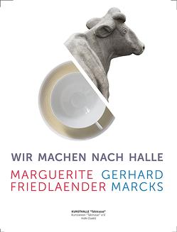 Wir machen nach Halle. Marguerite Friedlaender und Gerhard Marcks von Hartog,  Arie, Luckner-Bien,  Renate, Rataiczyk,  Matthias, Schneider,  Katja, Verhey,  Mirjam