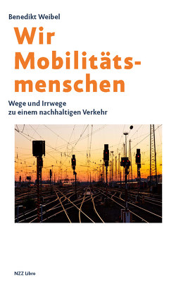 Wir Mobilitätsmenschen von Weibel,  Benedikt