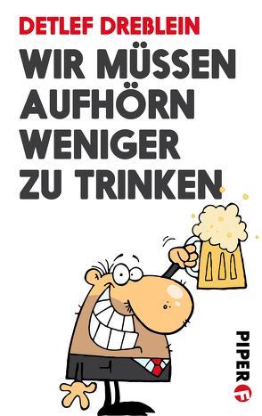 Wir müssen aufhörn weniger zu trinken von Dreßlein,  Detlef